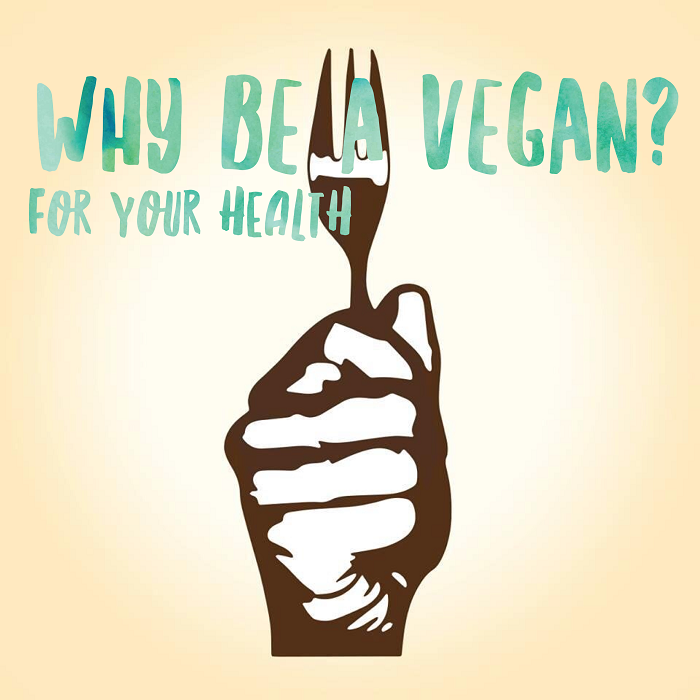 Why  be Vegan? For Your Health.